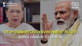 'Stop Dismantling Environment Rules': Sonia Gandhi