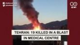 Tehran: 19 Killed In A Blast In Medical Centre