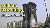 Builders Defaulting, Buyers Suffering In Delhi-NCR