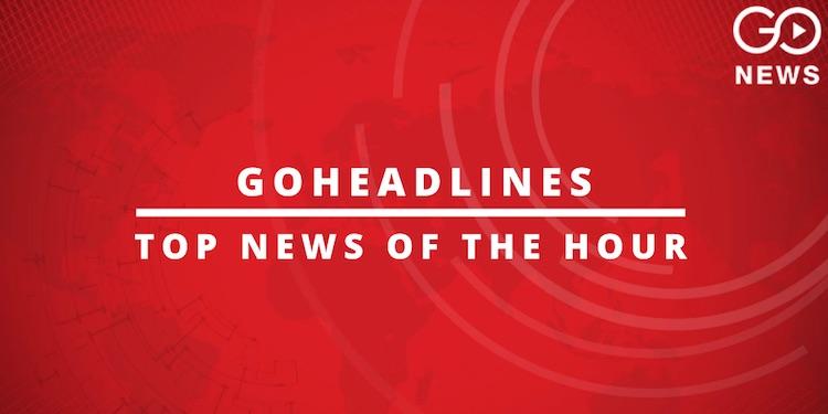 Go Headlines: Top News Of The Hour