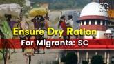 'Ensure Dry Ration For Migrants- SC, Intervenors W