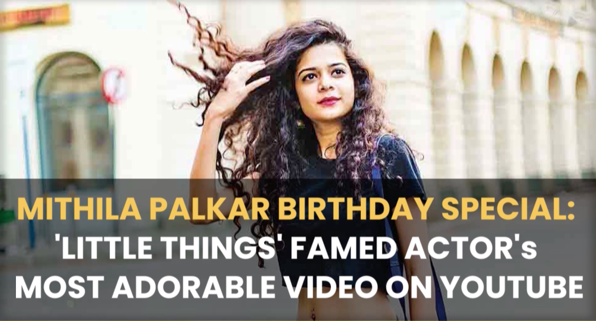 Mithila Palkar Birthday Special: 'Little Thing