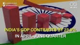 India's GDP Contracts By 23.9% In April-June Quart