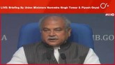 LIVE: Briefing By Union Ministers Narendra Singh T