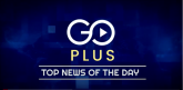 Go Plus Top News of The Day