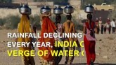 Rainfall Declining Every Year, India On Verge Of W