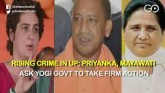 Rising Crime in UP: Priyanka, Mayawati Ask Yogi Go