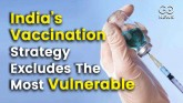India's Vaccination Strategy Excludes The Most Vul