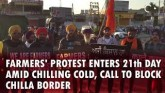 Farmers' Protest Enters 21th Day Amid Chilling
